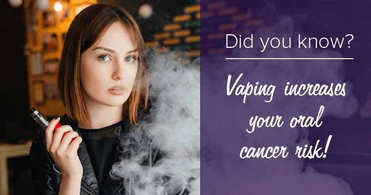 Did you know? Vaping increases your oral cancer risk.
